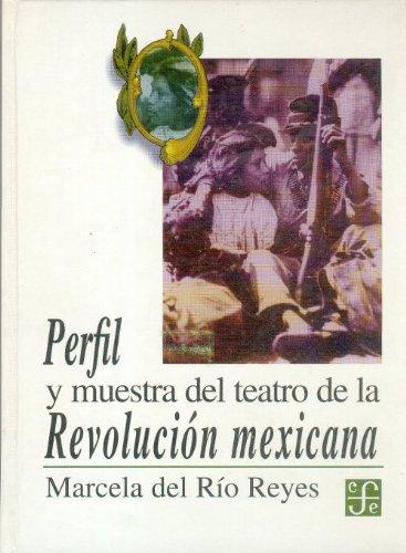Perfil y muestra del teatro de la revolucion mexicana (Tezontle) por Marcela Del Rio