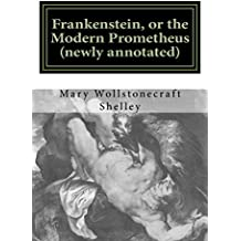 Frankenstein, or the Modern Prometheus (newly annotated): The original 1818 version with new introduction and footnotes (Austi Classics) (English Edition)
