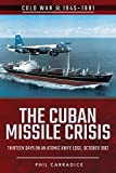 The Cuban Missile Crisis: Thirteen Days on an Atomic Knife Edge, October 1962 (Cold War 1945-1991)