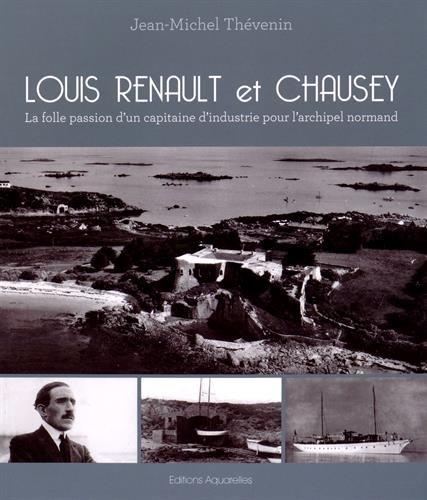 Louis Renault et Chausey : La folle passion d'un capitaine d'industrie pour l'archipel normand par Jean-Michel Thévenin
