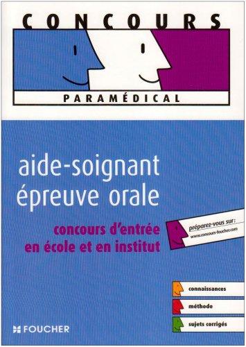 Aide-soignant épreuve orale : Concours d'entrée en école et en institut (Ancienne Edition)