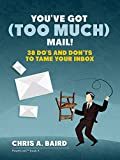 Email: You've Got (Too Much) Mail! 38 Do's and Don'ts to Tame Your Inbox (English Edition)