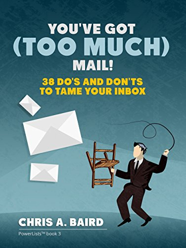 email-youve-got-too-much-mail-38-dos-and-donts-to-tame-your-inbox-english-edition