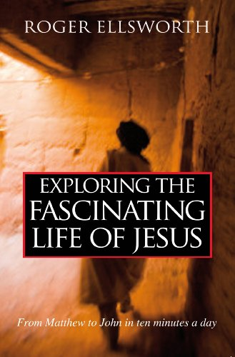 Exploring the Fascinating Life of Jesus: From Matthew to John in Ten Minutes a Day