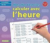Mon cahier d'exercices calculer avec l'heure (9-11 a.) CM1 et CM2