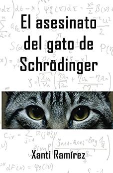 El asesinato del gato de Schrödinger eBook: Xanti Ramírez