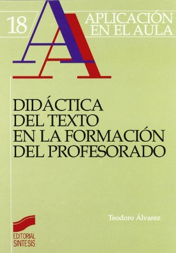 Didáctica del texto en la formación del profesorado (Aplicación en el aula) por Teodoro Álvarez Angulo
