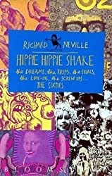 Hippie Hippie Shake: The Dreams, the Trips, the Trials, the Love-ins, the Screw Ups...the Sixties