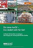 Die neue AwSV - Das ändert sich für Sie!: Leitfaden für Betreiber von Anlagen zum Umgang mit wassergefährdenden Stoffen - Norbert Müller