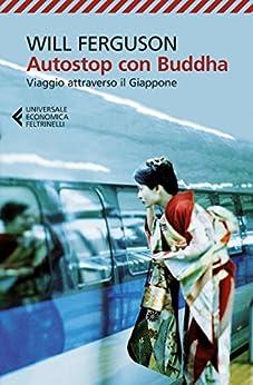 Autostop con Buddha: Viaggio attraverso il Giappone di [Ferguson, Will]