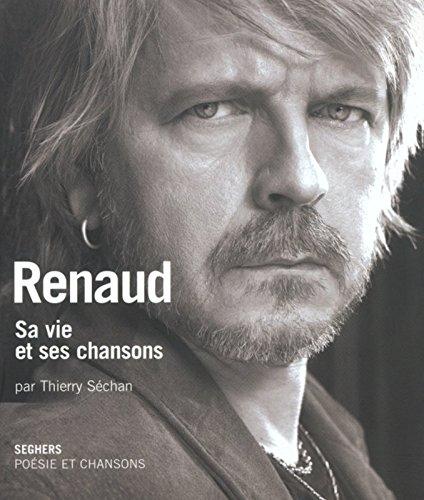 Renaud. Sa vie et ses chansons par Thierry Séchan