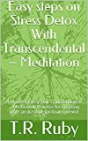 Easy steps on Stress Detox With Transcendental – Meditation: 8 Minutes Every Day Transcendental – Meditation Practice for creasing inner peace and spiritual renewal (English Edition)