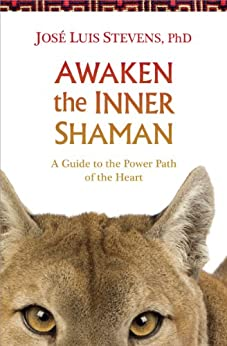 Awaken the Inner Shaman: A Guide to the Power Path of the Heart par [Jose Stevens]