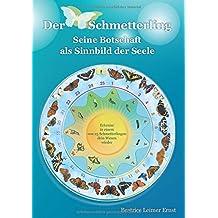 Der Schmetterling Seine Botschaft als Sinnbild der Seele: Erkenne in einem von 25 Schmetterlingen dein Wesen wieder
