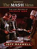 The Secrets of the M*A*S*H Mess: The Lost Recipes of Private Igor: The Lost Recipes o...