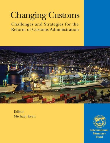 Changing Customs: Challenges and Strategies for the Reform of Customs Administration (English Edition) -