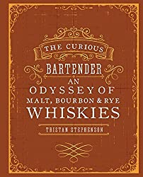 The Curious Bartender: An Odyssey of Malt, Bourbon & Rye Whiskies by Tristan Stephenson (2014-10-09)