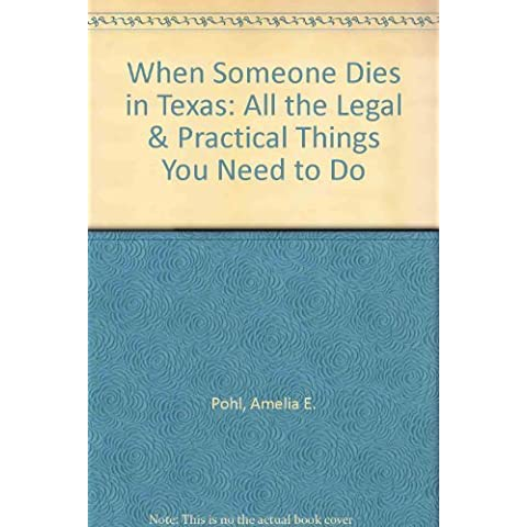 When Someone Dies in Texas: All the Legal & Practical Things You Need to Do by Pohl Esq, Amelia E., Premack J.D., Paul, Simmonds Ph.D., Bar (2000) Paperback