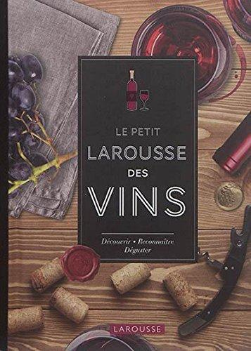 Le Petit Larousse des Vins: Découvrir Reconnaître Déguster