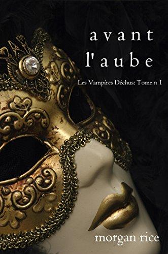 Avant l'Aube (Les Vampires Déchus, Tome n 1)