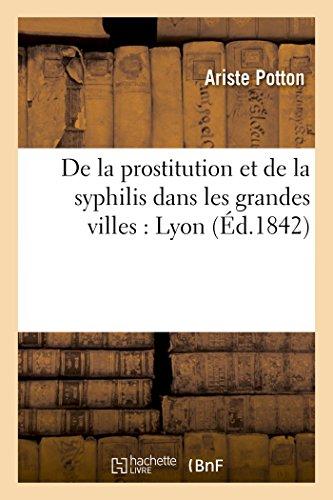 De la prostitution et de la syphilis dans les grandes villes : Lyon