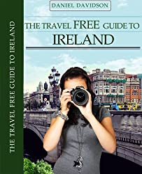 113 Free Things To Do In Ireland: The Best Free Museums, Sightseeing Attractions, Events, Music, Galleries, Outdoor Activities, Theatre, Family Fun, Festivals, ... Ireland. (Travel Free eGuidebooks Book 14)