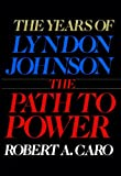 The Years of Lyndon Johnson: Path to Power v. 1