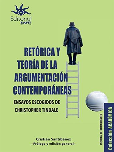 Retórica y teoría de la argumentación contemporáneas: Ensayos escogidos de Christopher Tindale por Christopher W. Tindale