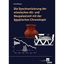 Die Synchronisierung der minoischen Alt- und Neupalastzeit mit der ägyptischen Chronologie (Contributions to the Chronology of the Eastern Mediterranean)