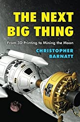 The Next Big Thing: From 3D Printing to Mining the Moon by Christopher Barnatt (2015-11-09)