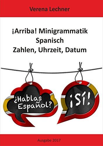 Â¡Arriba! Minigrammatik Spanisch: Zahlen, Uhrzeit, Datum