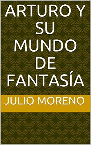ARTURO Y SU MUNDO DE FANTASÍA por JULIO  MORENO GUISADO