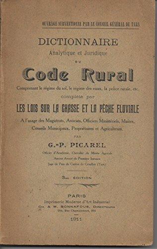 Dictionnaire analytique et juridique du Code rural... complété par les lois sur la chasse et la pêche fluviale, par G.-P. Picarel par G.-P. Picarel