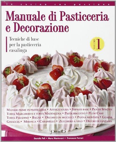 Libro MANUALE DI PASTICCERIA E DECORAZIONE volume 1