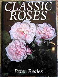 CLASSIC ROSES An Illustrated encyclopedia and grower's manual of old roses shrub roses and climbers