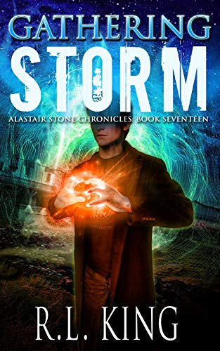 Gathering Storm: An Alastair Stone Urban Fantasy Novel (Alastair Stone Chronicles Book 17)