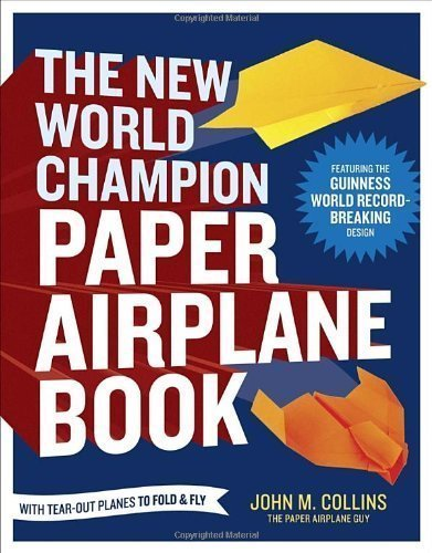 The New World Champion Paper Airplane Book: Featuring the Guinness World Record-Breaking Design, with Tear-Out Planes to Fold and Fly by Collins, John M. 1st (first) Edition (3/26/2013)