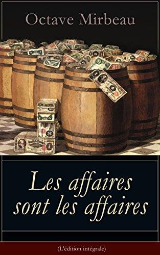 Les affaires sont les affaires (L'édition intégrale): La puissance de l'argent - Une comédie classique par Octave Mirbeau