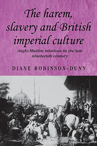 The Harem, Slavery and British Imperial Culture: Anglo-Muslim Relations in the Late Nineteenth Century (Studies in Imperialism) by Diane Robinson-Dunn (30-Jun-2014) Paperback