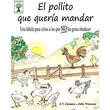 El pollito que quer?-a mandar: Una f??bula para ni???os a los que NO les gusta obedecer (Cuentos para la vida) (Spanish Edition) by C.T. Cassana (2015-12-05)