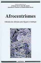Afrocentrismes. L'histoire des Africains entre Egypte et Amérique