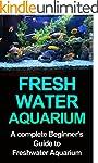 Freshwater Aquarium: A Complete Begin...