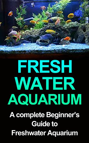 freshwater-aquarium-a-complete-beginners-guide-to-freshwater-aquarium-freshwater-aquarium-freshwater