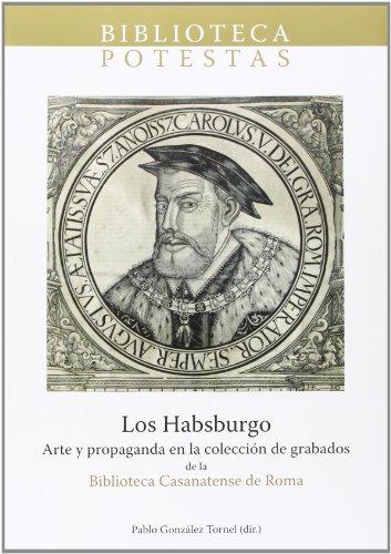 Los Habsburgo. Arte y propaganda en la colección de grabados de la Biblioteca Casanatense de Roma. (Biblioteca Potestas)