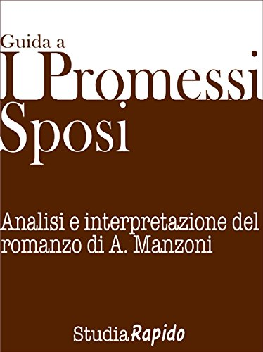 Guida ai Promessi Sposi - Riassunto e analisi dei personaggi: Analisi e interpretazione del romanzo di A. Manzoni