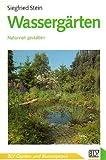 BLV Garten- und Blumenpraxis: Wassergärten. Richtig anlegen, bepflanzen, pflegen