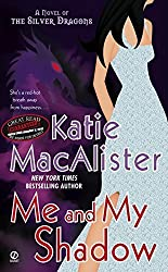 Me and My Shadow (Silver Dragons, Book 3) by Katie Macalister (2009-11-03)