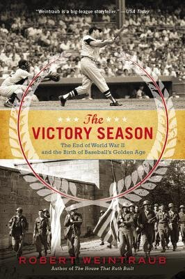 : The End of World War II and the Birth of Baseball's Golden Age Weintraub, Robert ( Author ) ] { Paperback } 2014 ()