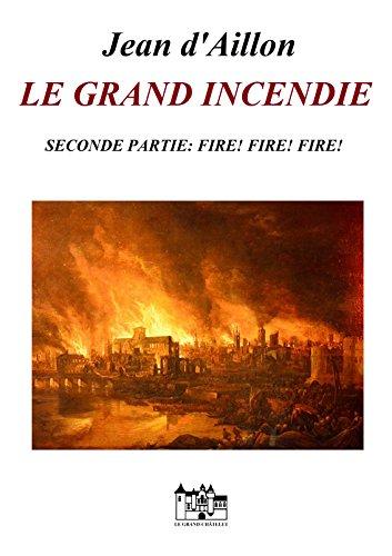LE GRAND INCENDIE - SECONDE PARTIE: Fire! Fire! Fire! (Les enquêtes de Louis Fronsac)