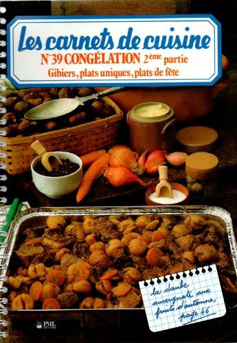 Les carnets de cuisine N°39 - Congélation 2ème partie; Gibiers, plats uniques, plats de fête par Miriam CENDRARS